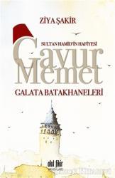 Sultan Hamid'in Hafiyesi Gavur Memet -Galata Batakhaneleri