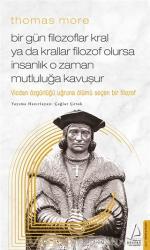 Thomas More - Bir Gün Filozoflar Kral Ya Da Krallar Filozof Olursa İnsanlık O Zaman Mutluluğa Kavuşur