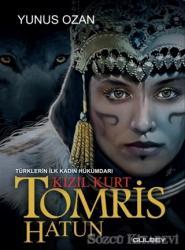 Tomris Hatun - Türklerin İlk Kadın Hükümdarı Kızıl Kurt