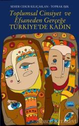 Toplumsal Cinsiyet ve Efsaneden Gerçeğe Türkiye'de Kadın