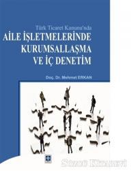 Türk Ticaret Kanunu'nda Aile İşletmelerinde Kurumsallaşma ve İç Denetim