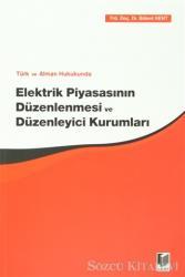 Türk ve Alman Hukukunda Elektrik Piyasasının Düzenlenmesi ve Düzenleyici Kurumları