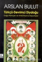 Türkçü - Devrimci Diyaloğu Doğu Perinçek ve Attila İlhan'la Röportajlar