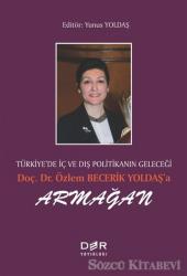 Türkiye'de İç ve Dış Politikanın Geleçeği Doç. Dr. Özlem Becerik Yoldaş'a Armağan