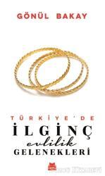 Türkiye'de İlginç Evlilik Gelenekleri