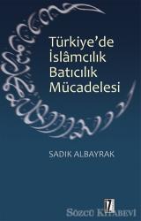 Türkiye'de İslamcılık Batıcılık Mücadelesi
