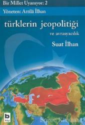 Türklerin Jeopolitiği ve Avrasyacılık  Bir Millet Uyanıyor 2