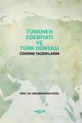 Türkmen Edebiyatı ve Türk Dünyası Üzerine Yazdıklarım
