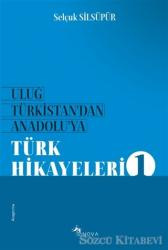 Uluğ Türkistan'dan Anadolu'ya Türk Hikayeleri 1