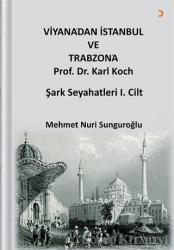 Viyana'dan İstanbul ve Trabzon'a Prof. Dr. Karl Kock Şark Seyahatleri 1.Cilt