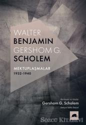 Walter Benjamin - Gershom G. Scholem Mektuplaşmalar 1932-1940