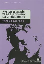 Walter Benjamin Ya Da Bir Devrimci Eleştiriye Doğru