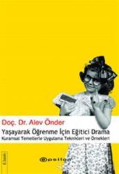 Yaşayarak Öğrenme İçin Eğitici Drama Kuramsal Temellerle Uygulama Teknikleri ve Örnekleri