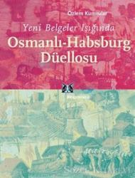 Yeni Belgeler Işığında Osmanlı-Habsburg Düellosu