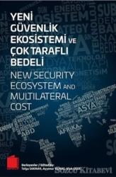Yeni Güvenlik Ekosistemi ve Çok Taraflı Bedeli
