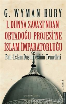 G. Wyman Bury - 1. Dünya Savaşı'ndan Ortadoğu Projesi'ne İslam İmparatorluğu | Sözcü Kitabevi