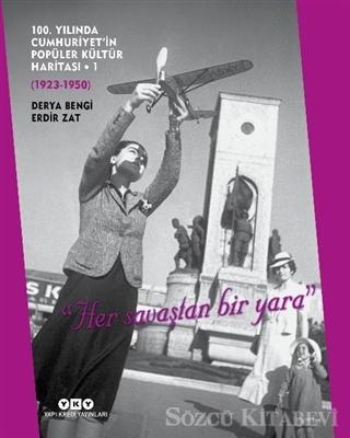 Derya Bengi - 100. Yılında Cumhuriyet'in Popüler Kültür Haritası - 1 (1923-1950) | Sözcü Kitabevi