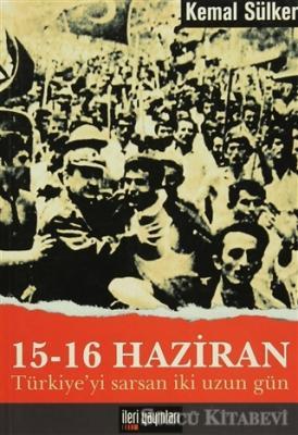 15 - 16 Haziran Türkiye'yi Sarsan İki Uzun Gün