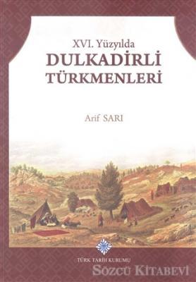 Arif Sarı - 16. Yüzyılda Dulkadirli Türkmenleri   Sözcü Kitabevi