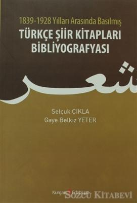 1839 - 1928 Yılları Arasında Basılmış Türkçe Şiir Kitapları Bibliyografyası