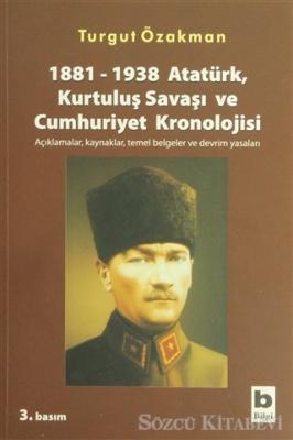 1881-1938 Atatürk, Kurtuluş Savaşı ve Cumhuriyet Kronolojisi Açıklamalar, Kaynaklar, Temel Belgeler ve Devrim Yasaları
