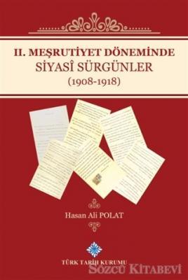 2. Meşrutiyet Döneminde Siyasi Sürgünler (1908-1918)
