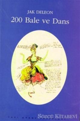 Jak Deleon - 200 Bale Ve Dans (Künyeler, Konular, Tarihsel, Koreografik ve Eleştirel Notlar) | Sözcü Kitabevi