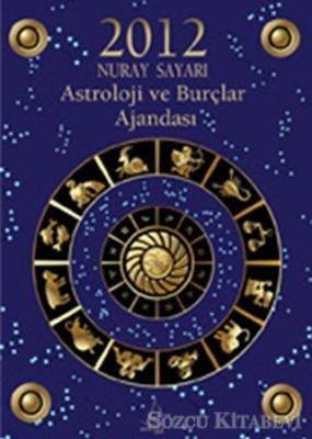Nuray Sayarı - 2012 Astroloji ve Burçlar Ajandası | Sözcü Kitabevi