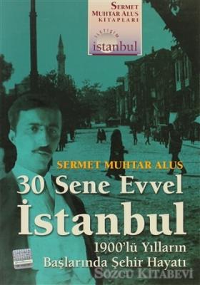 Sermet Muhtar Alus - 30 Sene Evvel İstanbul | Sözcü Kitabevi