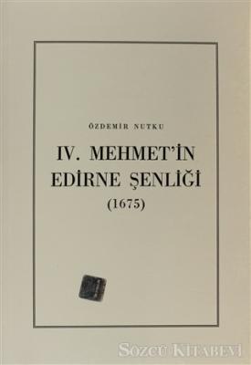 Özdemir Nutku - 4. Mehmet'in Edirne Şenliği (1675) | Sözcü Kitabevi