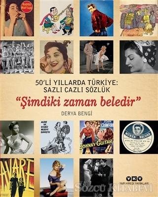 Derya Bengi - 50'li Yıllarda Türkiye: Sazlı Cazlı Sözlük / Şimdiki Zaman Beledir | Sözcü Kitabevi
