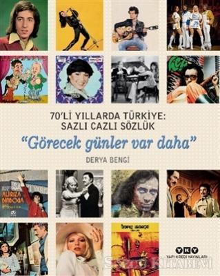 Derya Bengi - 70'li Yıllarda Türkiye: Sazlı Cazlı Sözlük / Görecek Günler Var Daha | Sözcü Kitabevi