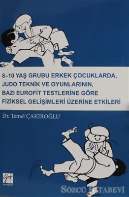 8-10 Yaş Grubu Erkek Çocuklarda, Judo teknik ve Oyunlarının Bazı Eurofit Testlerine Göre Fiziksel Gelişimleri Üzerine Etkileri