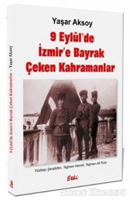9 Eylül'de İzmir'e Bayrak Çeken Kahramanlar