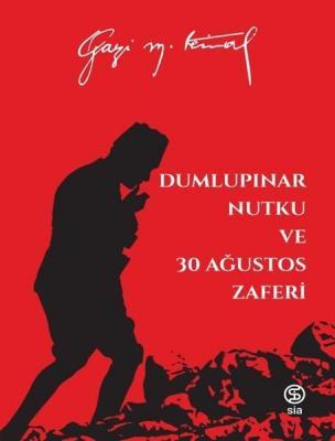 Mustafa Kemal Atatürk - Dumlupınar Nutku ve 30 Ağustos Zaferi | Sözcü Kitabevi