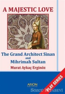 A Majestic Love - The Grand Architect Sinan and Mihrimah Sultan