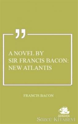 A Novel By Sir Francis Bacon: New Atlantis