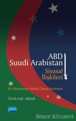 Özdemir Akbal - ABD - Suudi Arabistan Siyasal İlişkileri | Sözcü Kitabevi