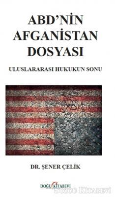 ABD'nin Afganistan Dosyası - Uluslararası Hukukun Sonu