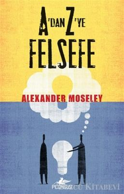 Alexander Moseley - A'dan Z'ye Felsefe   Sözcü Kitabevi