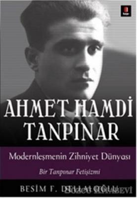Besim F. Dellaloğlu - Ahmet Hamdi Tanpınar: Modernleşmenin Zihniyet Dünyası | Sözcü Kitabevi