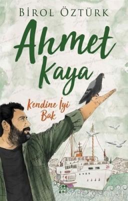 Birol Öztürk - Ahmet Kaya - Kendine İyi Bak   Sözcü Kitabevi