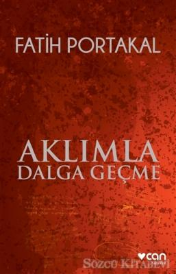 Fatih Portakal - Aklımla Dalga Geçme | Sözcü Kitabevi