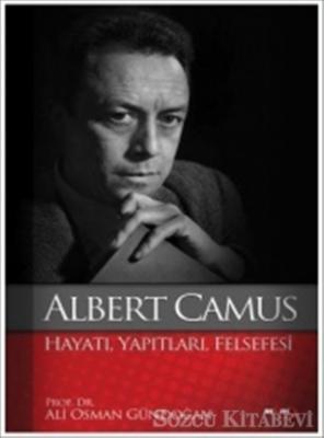 Albert Camus : Hayatı Yapıtları Felsefesi