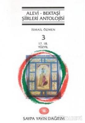 Alevi - Bektaşi Şiirleri Antolojisi Cilt: 3 (17. 18. Yüzyıl)