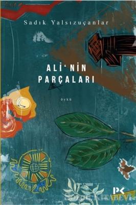 Sadık Yalsızuçanlar - Ali'nin Parçaları | Sözcü Kitabevi
