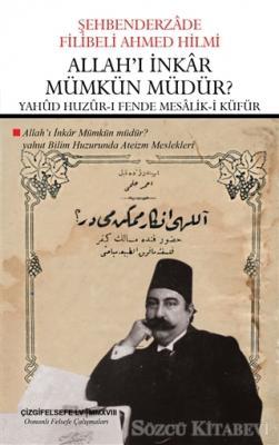 Şehbenderzade Filibeli Ahmed Hilmi - Allah'ı İnkar Mümkün Müdür? - Yahud Huzur-ı Fende Mesalik-i Küfür (Çevriyazı ve Sadeleştirme) | Sözcü Kitabevi