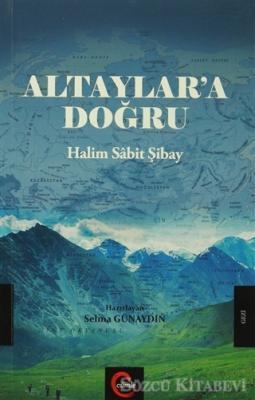 Selma Günaydın - Altaylar'a Doğru - Halim Sabit Şibay | Sözcü Kitabevi