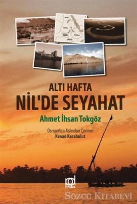 Ahmet İhsan Tokgöz - Altı Hafta Nil'de Seyahat | Sözcü Kitabevi
