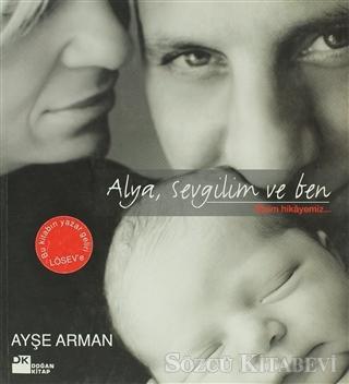 Ayşe Arman - Alya, Sevgilim ve Ben | Sözcü Kitabevi